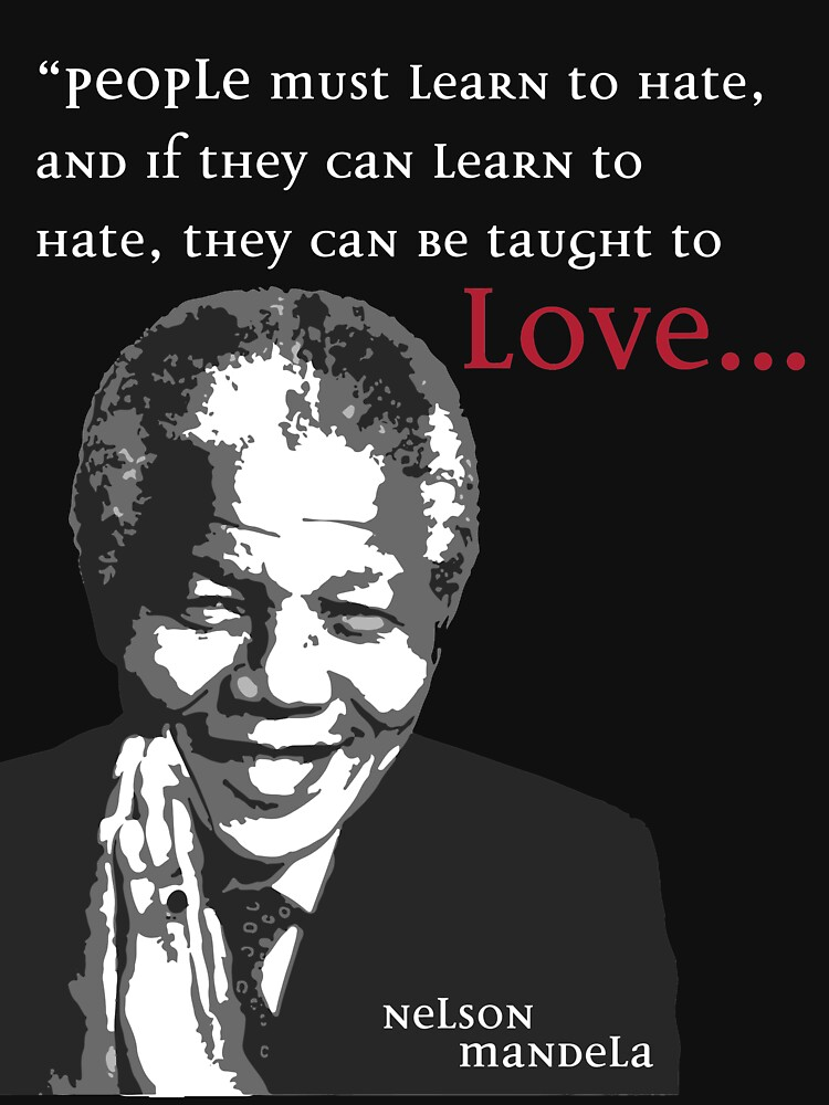 """If they can learn to hate, they can be taught to love"" - Nelson Mandela by nerd-girl-art"