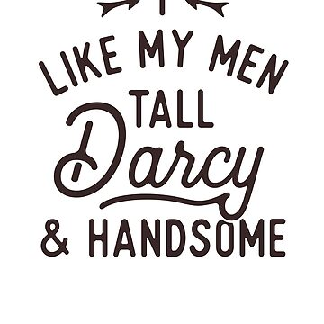 I Like My Men Tall Darcy and Handsome Funny Jane Austen Design by TexasLove