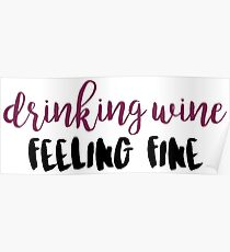 Drinking Wine Feeling Fine Quote Poster