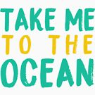 Take Me To The Ocean Travel Tank by orvin