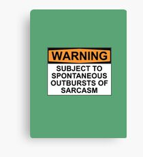 WARNING: SUBJECT TO SPONTANEOUS OUTBURSTS OF SARCASM Canvas Print