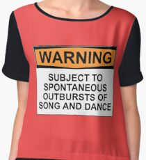 WARNING: SUBJECT TO SPONTANEOUS OUTBURSTS OF SONG AND DANCE Women's Chiffon Top