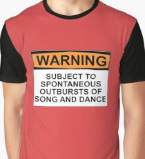 WARNING: SUBJECT TO SPONTANEOUS OUTBURSTS OF SONG AND DANCE Graphic T-Shirt