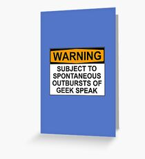 WARNING: SUBJECT TO SPONTANEOUS OUTBURSTS OF GEEK SPEAK Greeting Card