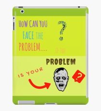 Can you FACE the PROBLEM? iPad Case/Skin