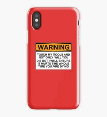 Warning: Touch my tools and not only will you die but I will ensure that it will hurt the whole time you are dying iPhone Case/Skin