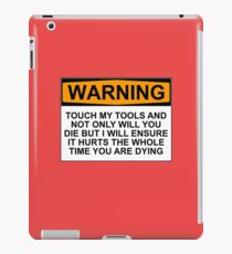 Warning: Touch my tools and not only will you die but I will ensure that it will hurt the whole time you are dying iPad Case/Skin