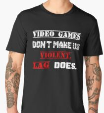 Video games don't make us  violent.  Lag does. Men's Premium T-Shirt