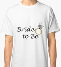 Bride to Be Engagement Ring Black Classic T-Shirt