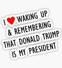 Love waking up to trump Sticker