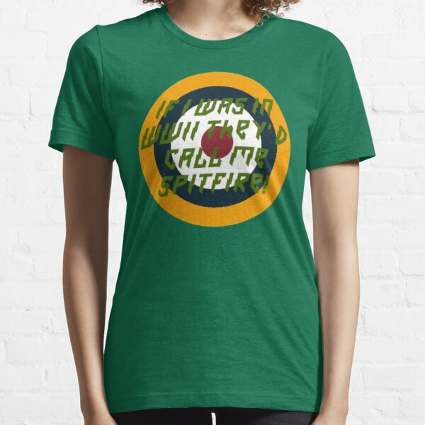If I Was In WWII They'd Call Me Spitfire! Essential T-Shirt
