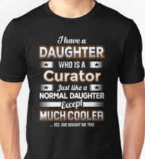 I Have A Much Cooler Curator Daughter T-Shirt