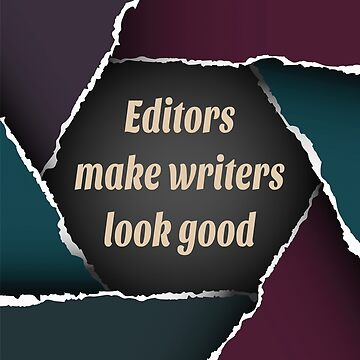 Editors make writers look good by jewelsee