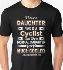 I Have A Much Cooler Cyclist Daughter T-Shirt