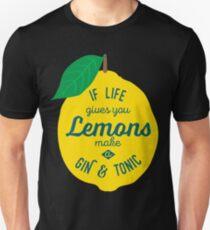 If life gives you Lemons make a Gin and Tonic Unisex T-Shirt