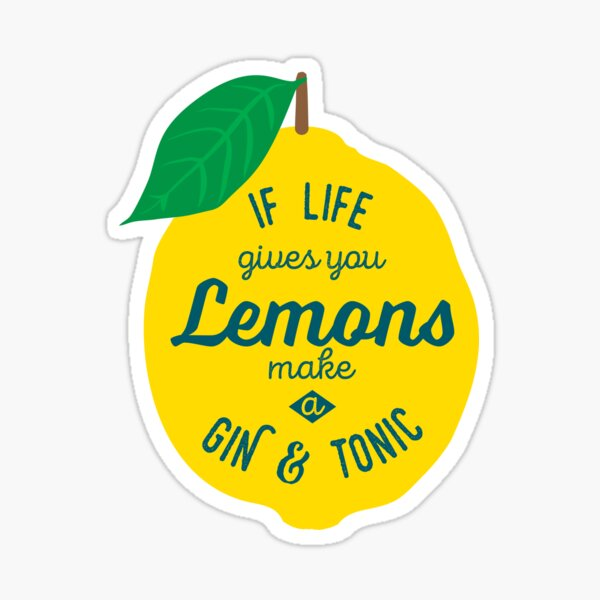 If life gives you Lemons make a Gin and Tonic Sticker