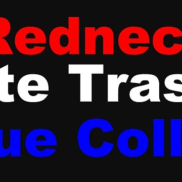 Redneck, White Trash, & Blue Collar by eldonshorey