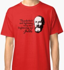 Galileo - Thunderbolt and lightning very very frightening me Classic T-Shirt