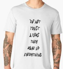 Do Not Trust Atoms - They Make Up Everything Men's Premium T-Shirt