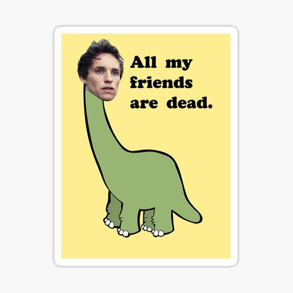 All My Friends Are Dead Sticker