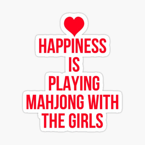 Happiness Is Playing Mahjong With The Girls Sticker
