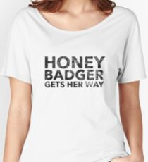 Honey Badger Gets Her Way Shirt Women's Relaxed Fit T-Shirt