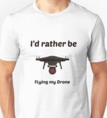 I'd rather be flying my drone  T-Shirt