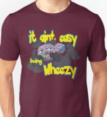 it aint easy being wheezy T-Shirt