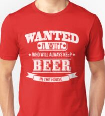 Wanted - a wife who will always keep beer in the house  T-Shirt