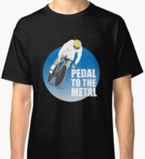Sarcastic Keep The Pedal To The Medal  Classic T-Shirt