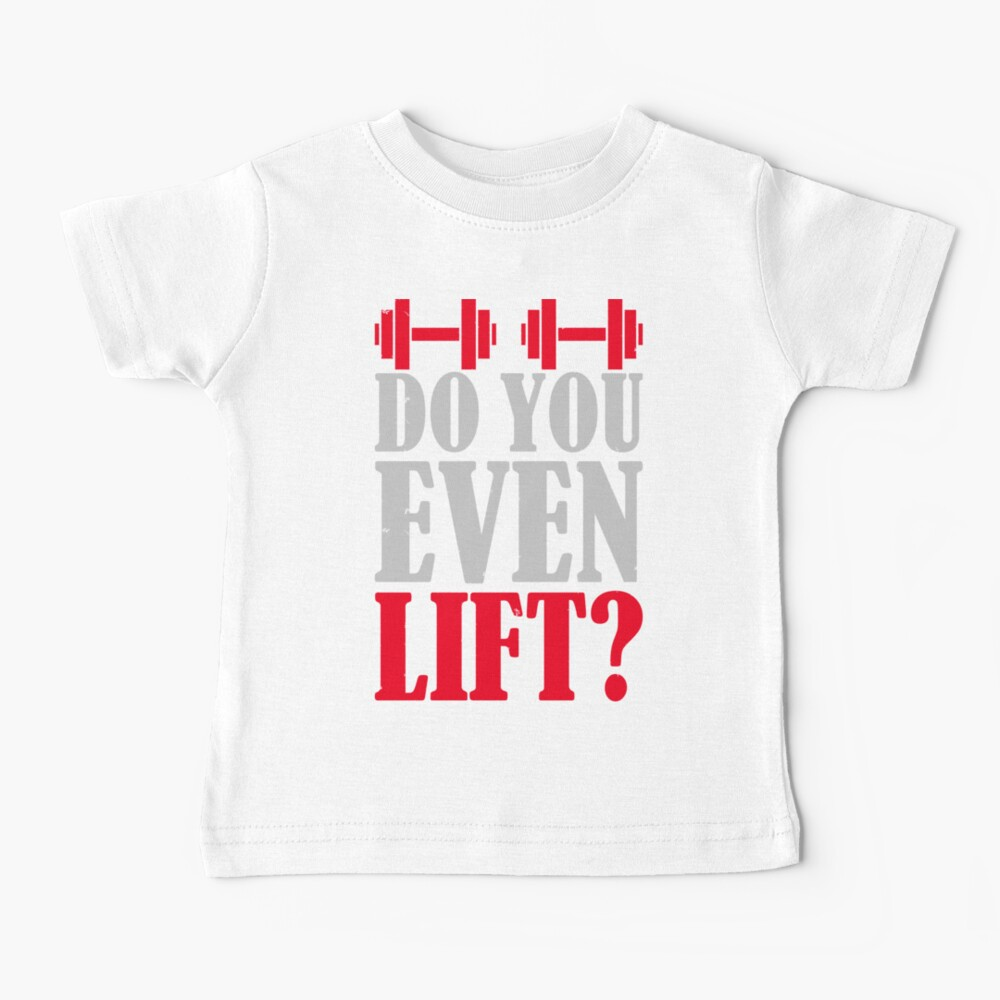 Do you even lift? Baby T-Shirt