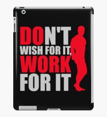 Dont't wish for it, work for it iPad Case/Skin