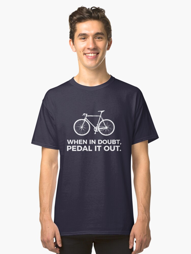 Funny Sarcastic When In Doubt, Pedal It Out  Classic T-Shirt Front