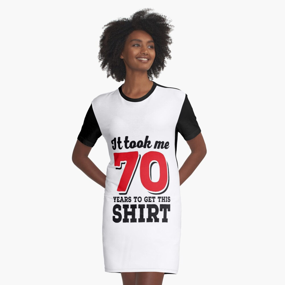 It took me 70 Years to get this Shirt T-Shirt Kleid