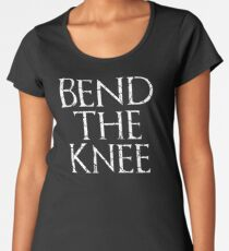 Bend The Knee - Game of Thrones Women's Premium T-Shirt