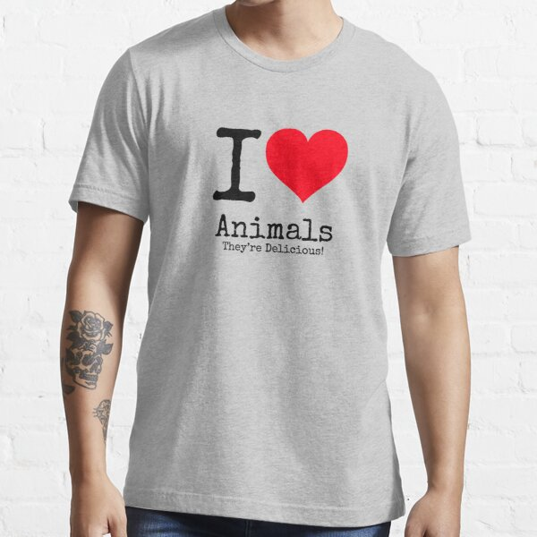 I Love Animals. They're Delicious! Essential T-Shirt