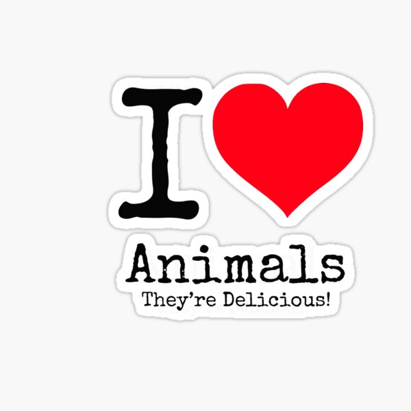 I Love Animals. They're Delicious! Sticker