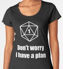 Critical Failure - Don't worry, I have a plan! Women's Premium T-Shirt