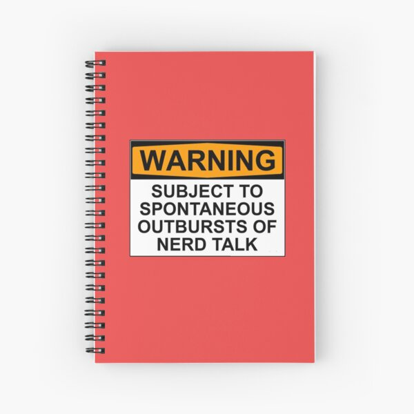 WARNING: SUBJECT TO SPONTANEOUS OUTBURSTS OF NERD TALK Spiral Notebook