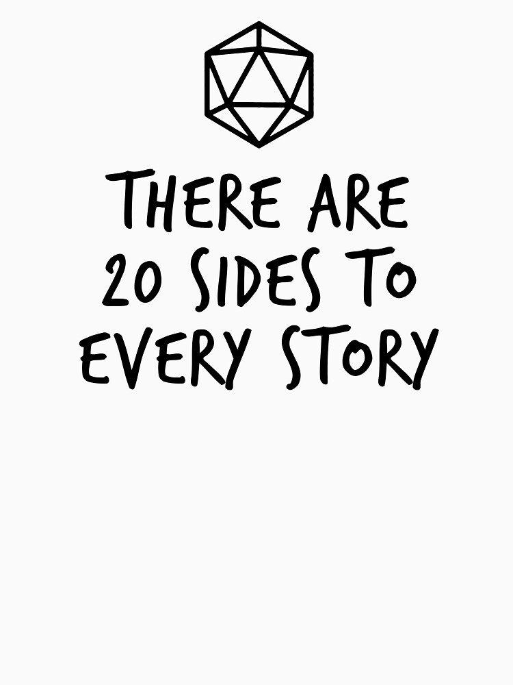 There Are 20 Sides to Every Story - Dungeons and Dragons (Black) by enduratrum