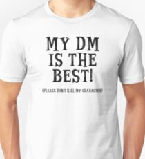 My DM is the Best! (Please Don't Kill My Character) - Dungeons and Dragons (Black) T-Shirt