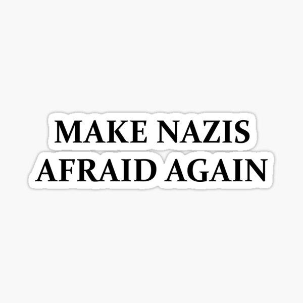Make Nazis Afraid Again Sticker