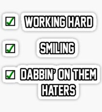 Working Hard, Smiling and Dabbin On them Haters Sticker