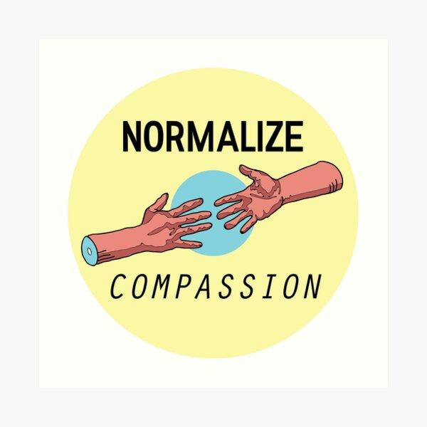 NORMALIZE COMPASSION Art Print