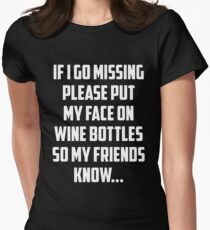 If I Go Missing Please Put My Face on Wine Bottles So My Friends Know T-Shirt Funny Saying Sarcastic Novelty Cool Tee T-Shirt