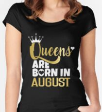 Queens are Born in August T-Shirt Fun Happy Birthday Tee Women's Fitted Scoop T-Shirt