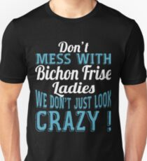 Don't Mess With Bichon Frise Ladies We Don't Just Look Crazy T-Shirt