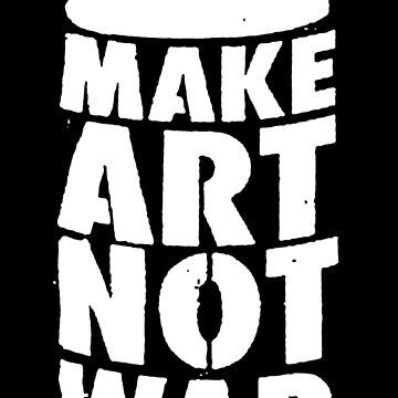 Make Art Not War by derP