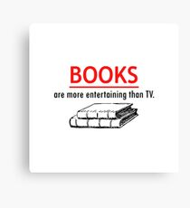 Books are more entertaining than TV Canvas Print