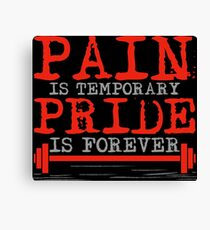 Pain is temporary, Pride is forever Canvas Print